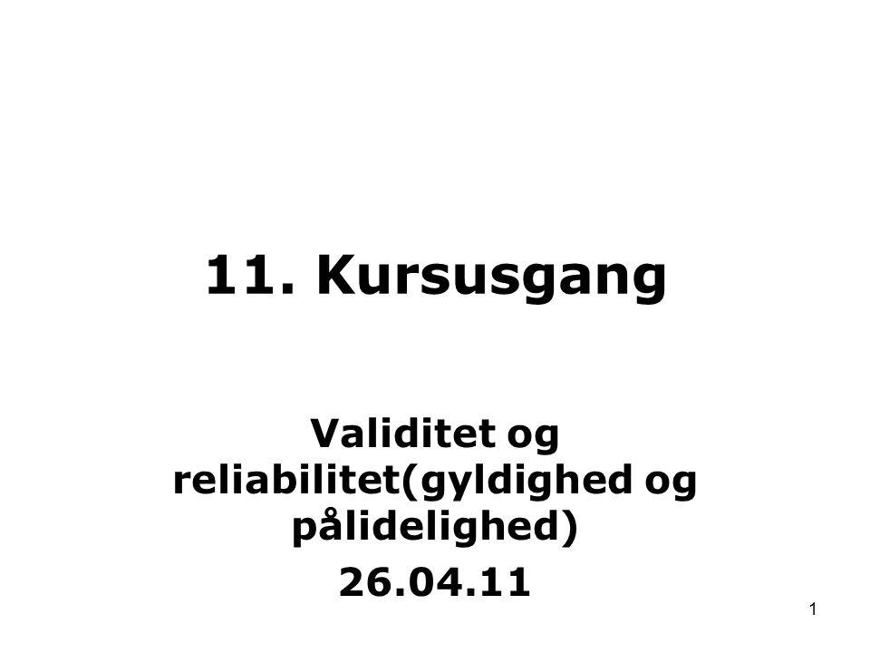 Validitet og reliabilitet(gyldighed og pålidelighed) 26.04.11
