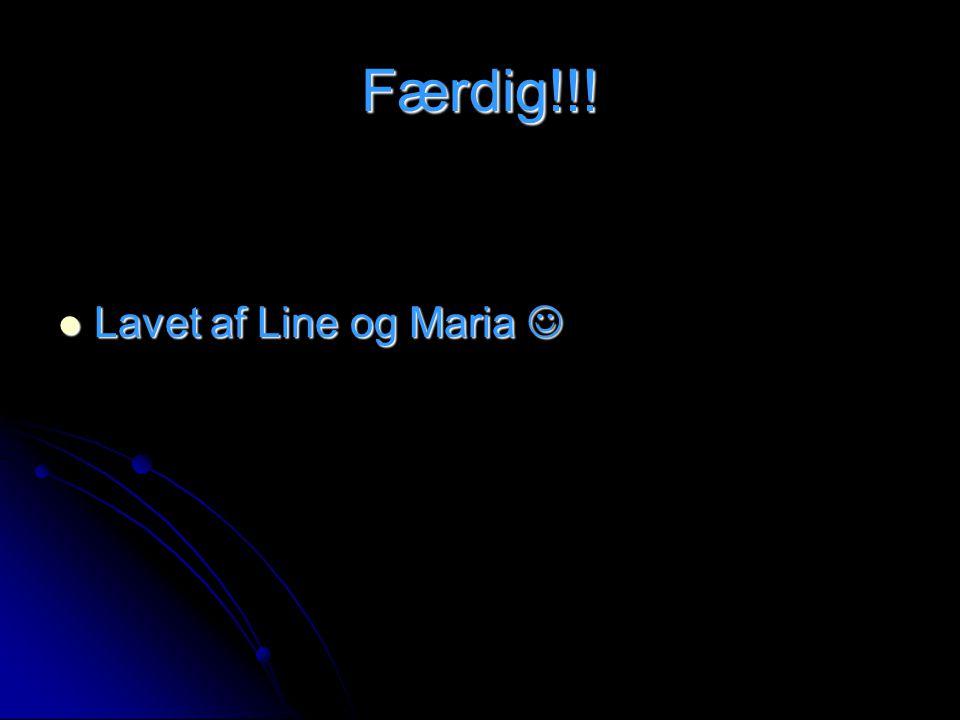 Færdig!!! Lavet af Line og Maria 