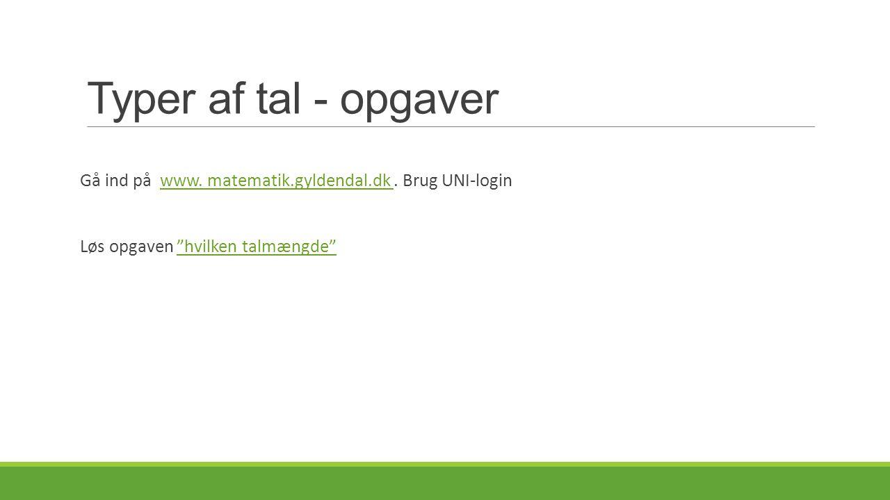 Typer af tal - opgaver Gå ind på www. matematik.gyldendal.dk .