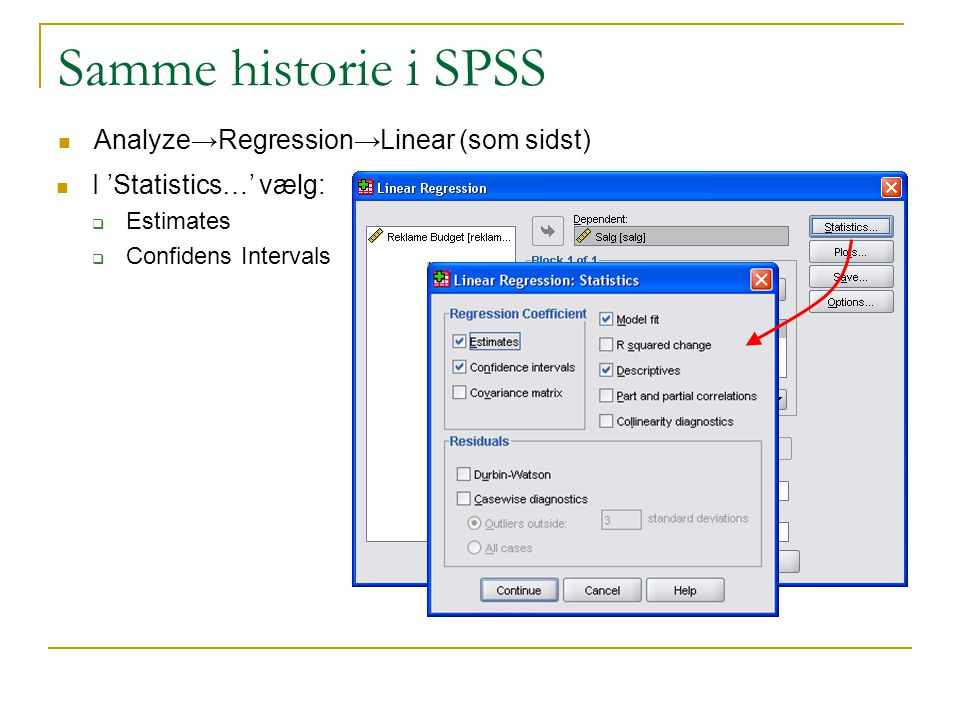 Samme historie i SPSS Analyze→Regression→Linear (som sidst)