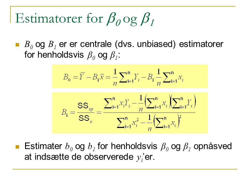 Estimatorer for b0 og b1 B0 og B1 er er centrale (dvs. unbiased) estimatorer for henholdsvis β0 og β1: