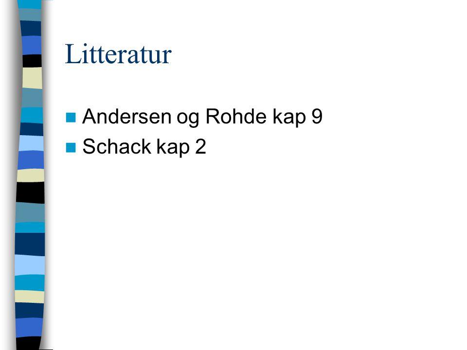 Litteratur Andersen og Rohde kap 9 Schack kap 2