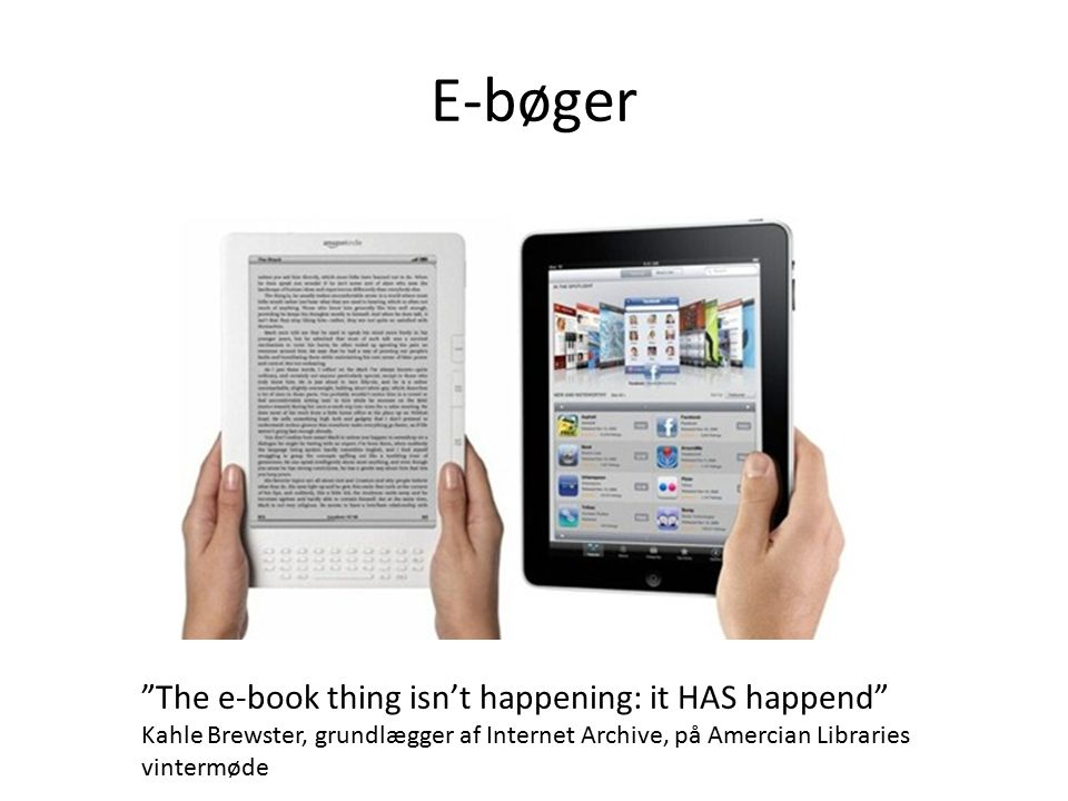 E-bøger The e-book thing isn't happening: it HAS happend