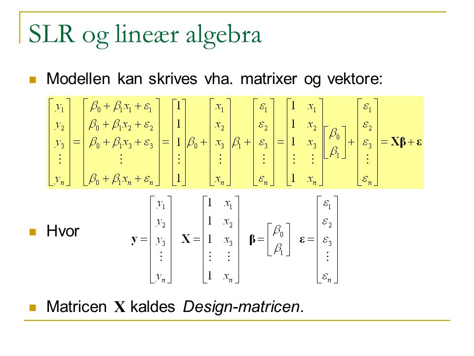 SLR og lineær algebra Modellen kan skrives vha. matrixer og vektore: