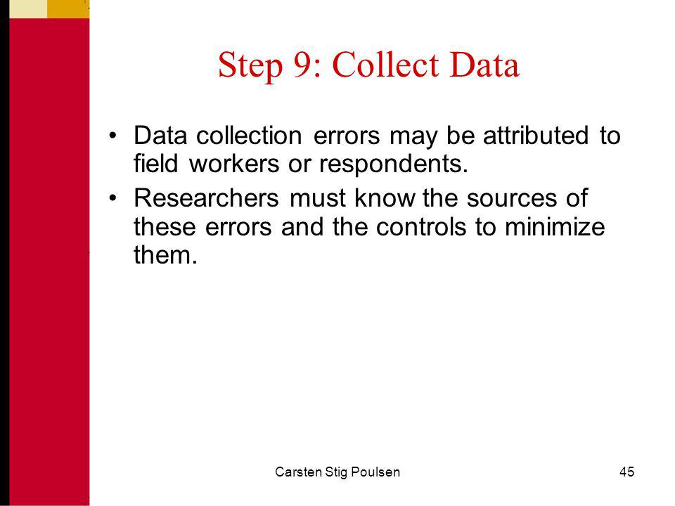 Step 9: Collect Data Data collection errors may be attributed to field workers or respondents.