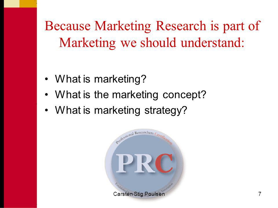 Because Marketing Research is part of Marketing we should understand: