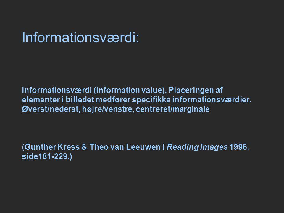 Informationsværdi: Informationsværdi (information value). Placeringen af. elementer i billedet medfører specifikke informationsværdier.
