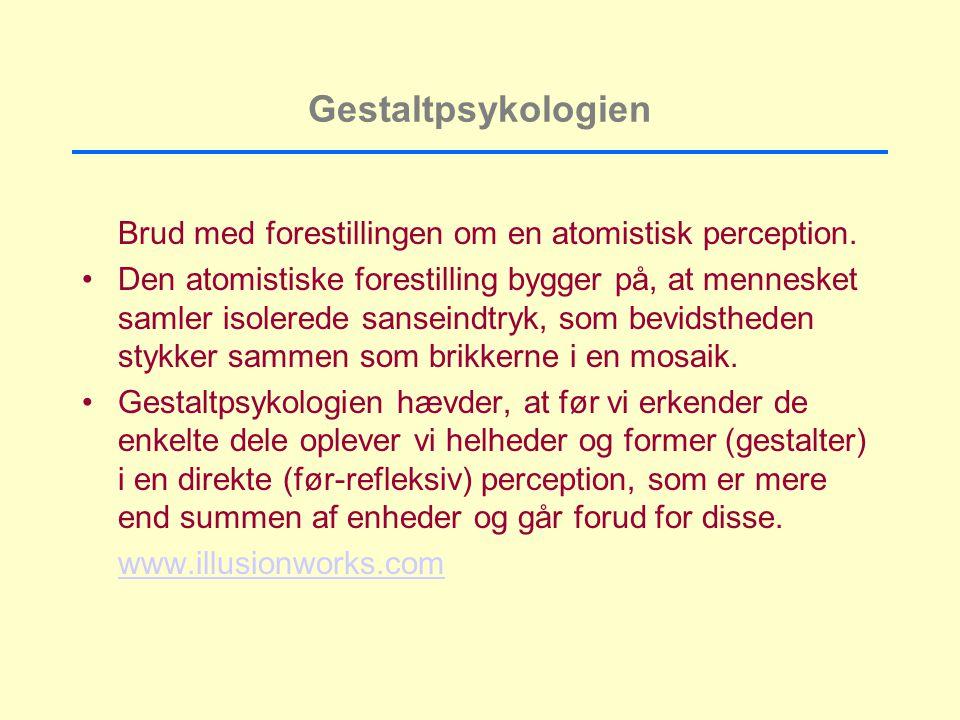 Gestaltpsykologien Brud med forestillingen om en atomistisk perception.