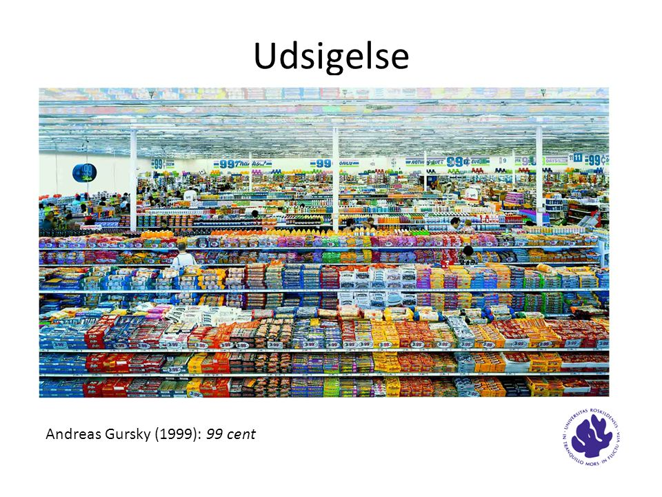 Udsigelse Andreas Gursky (1999): 99 cent