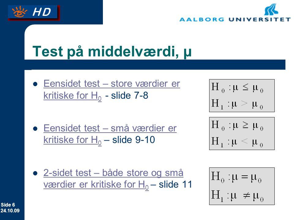 Test på middelværdi, µ Eensidet test – store værdier er kritiske for H0 - slide 7-8. Eensidet test – små værdier er kritiske for H0 – slide 9-10.