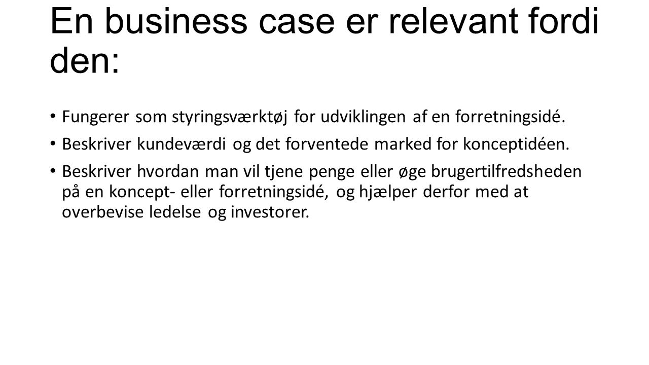 En business case er relevant fordi den: