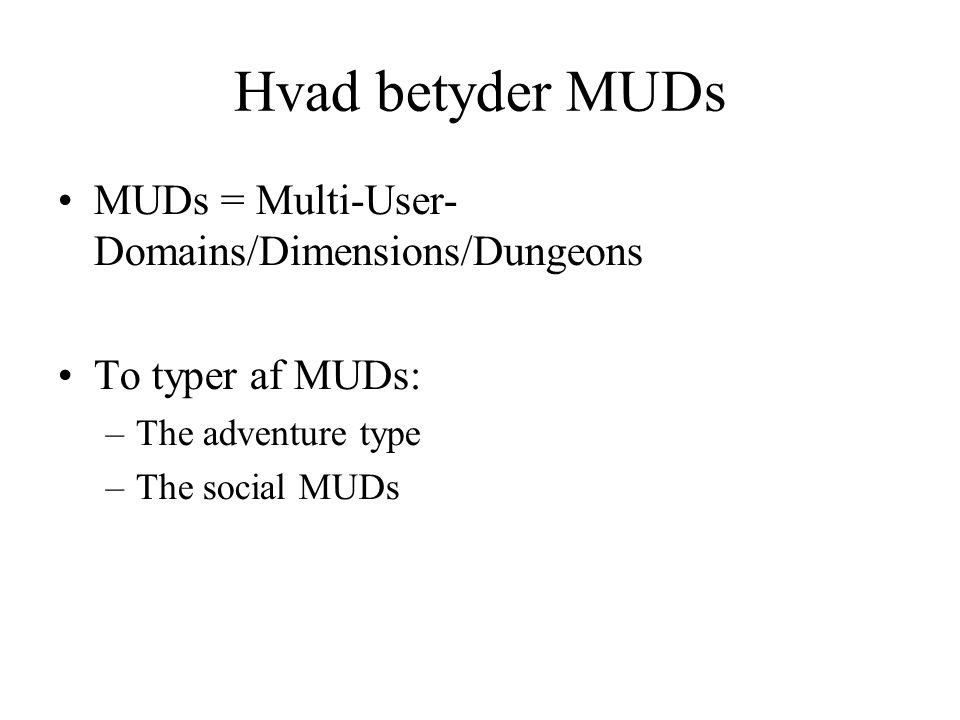 Hvad betyder MUDs MUDs = Multi-User- Domains/Dimensions/Dungeons