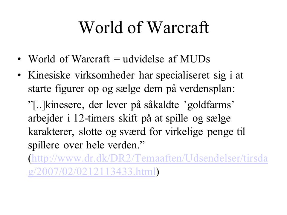 World of Warcraft World of Warcraft = udvidelse af MUDs