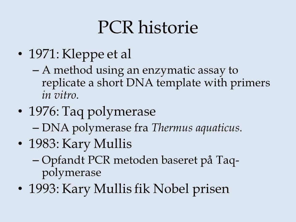 PCR historie 1971: Kleppe et al 1976: Taq polymerase 1983: Kary Mullis