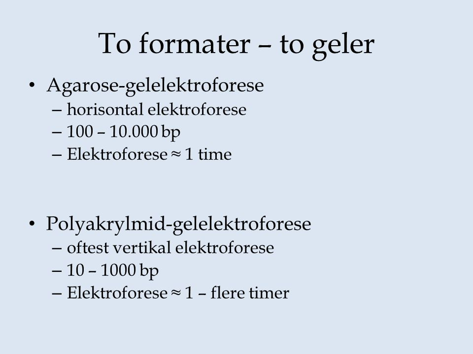 To formater – to geler Agarose-gelelektroforese