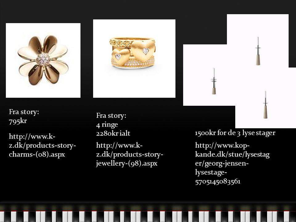 Fra story: 795kr. Fra story: 4 ringe. 2280kr ialt. 1500kr for de 3 lyse stager. http://www.k-z.dk/products-story-charms-(08).aspx.