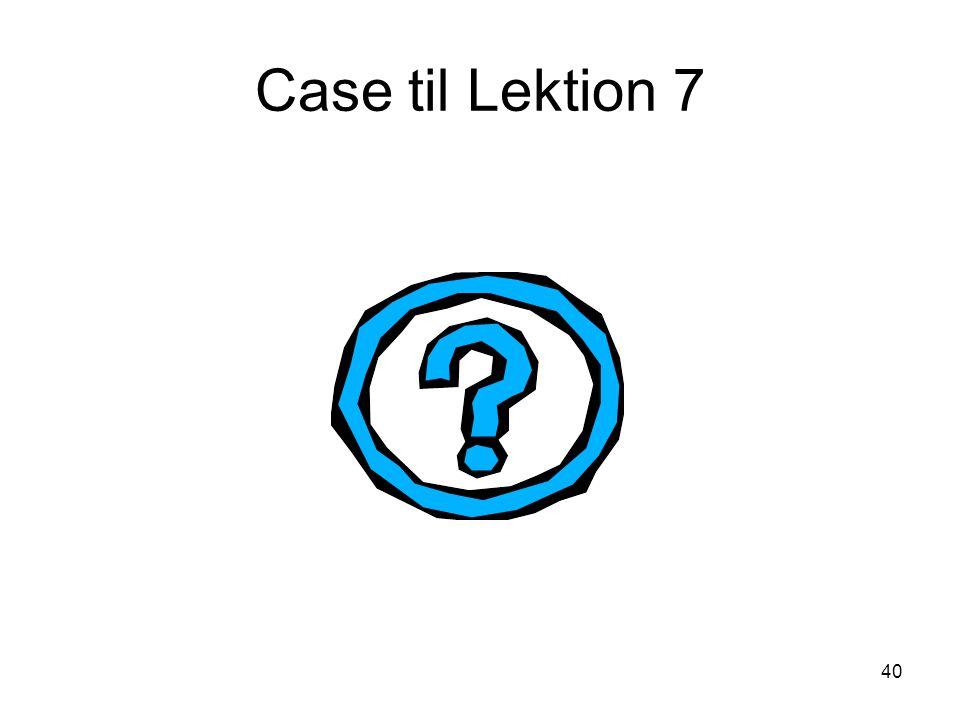 Case til Lektion 7