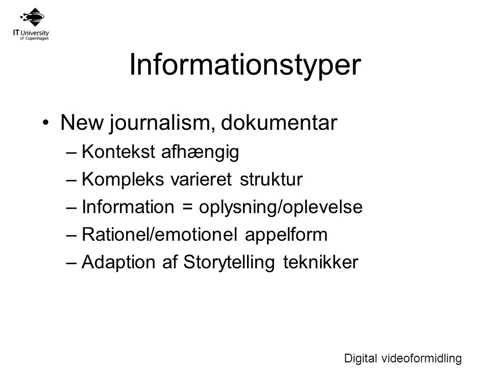 Informationstyper New journalism, dokumentar Kontekst afhængig