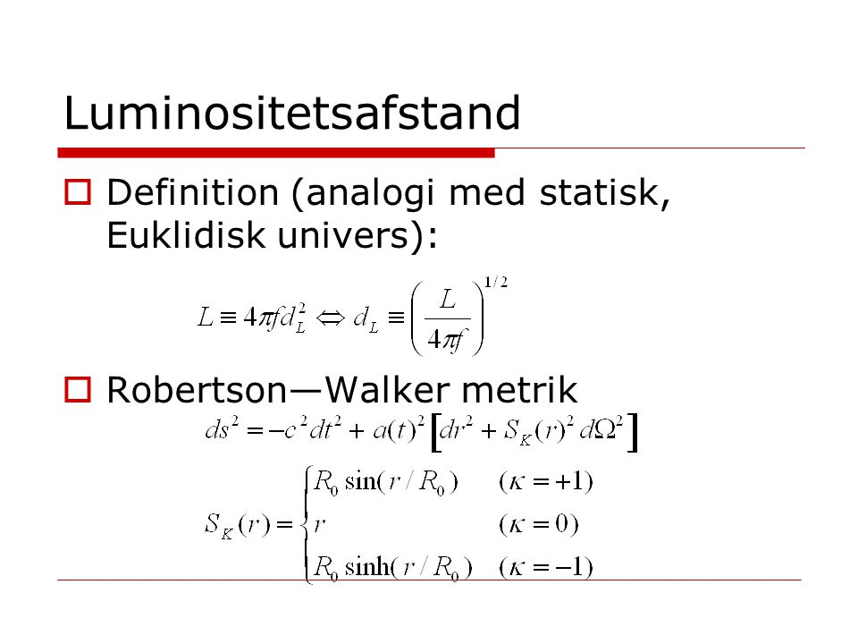 Luminositetsafstand Definition (analogi med statisk, Euklidisk univers): Robertson—Walker metrik