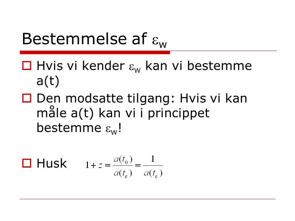 Bestemmelse af w Hvis vi kender w kan vi bestemme a(t)