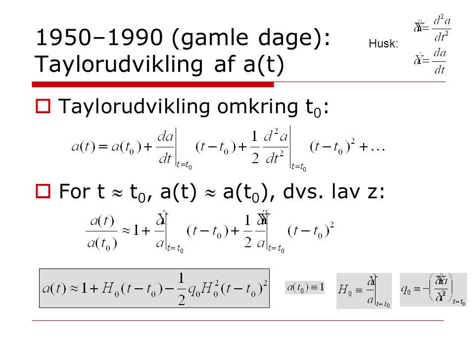 1950–1990 (gamle dage): Taylorudvikling af a(t)