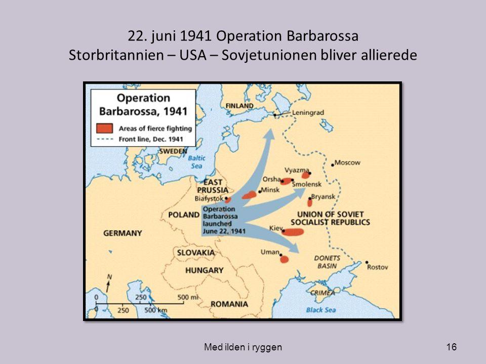 22. juni 1941 Operation Barbarossa Storbritannien – USA – Sovjetunionen bliver allierede