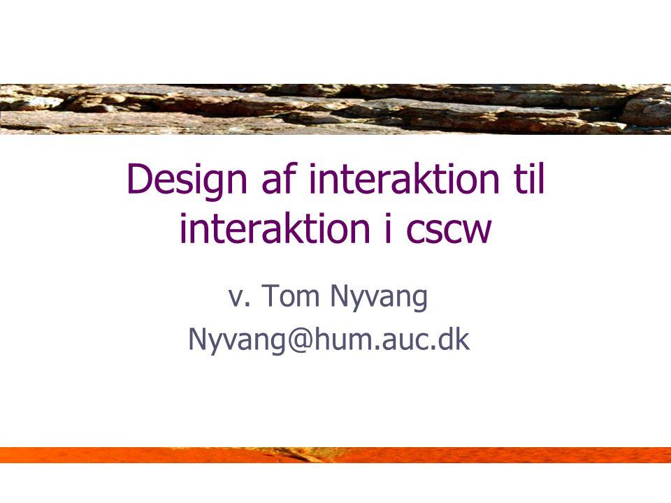 Design af interaktion til interaktion i cscw