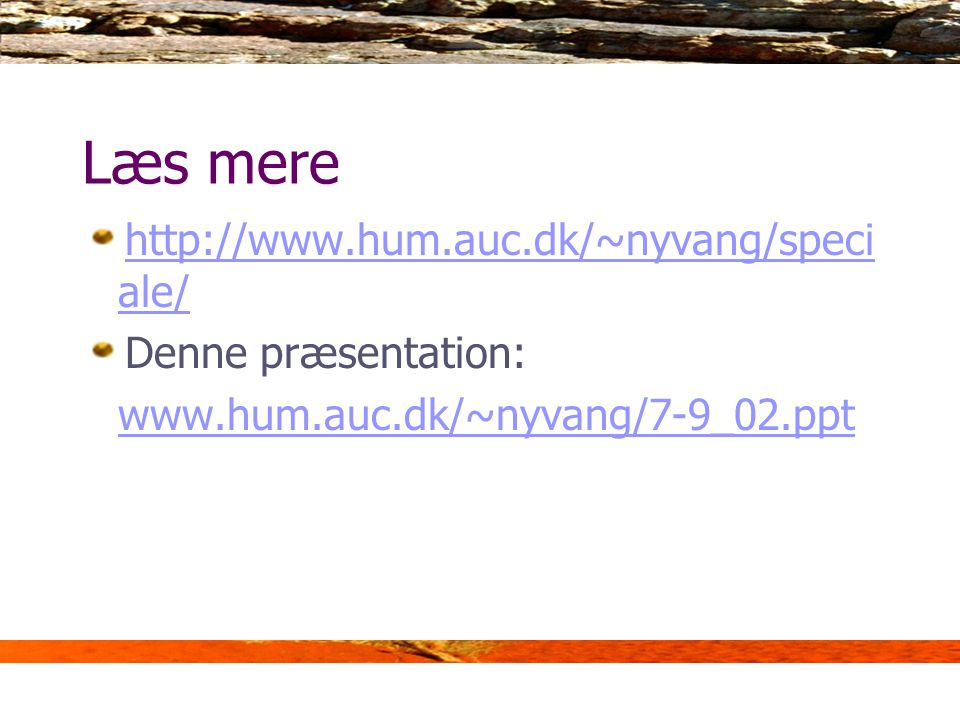 Læs mere http://www.hum.auc.dk/~nyvang/speciale/ Denne præsentation: