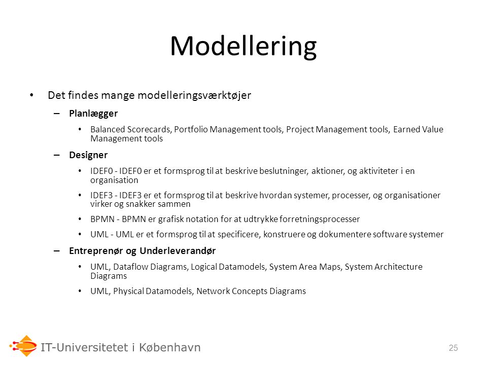 Modellering 06-03-07 Det findes mange modelleringsværktøjer Planlægger