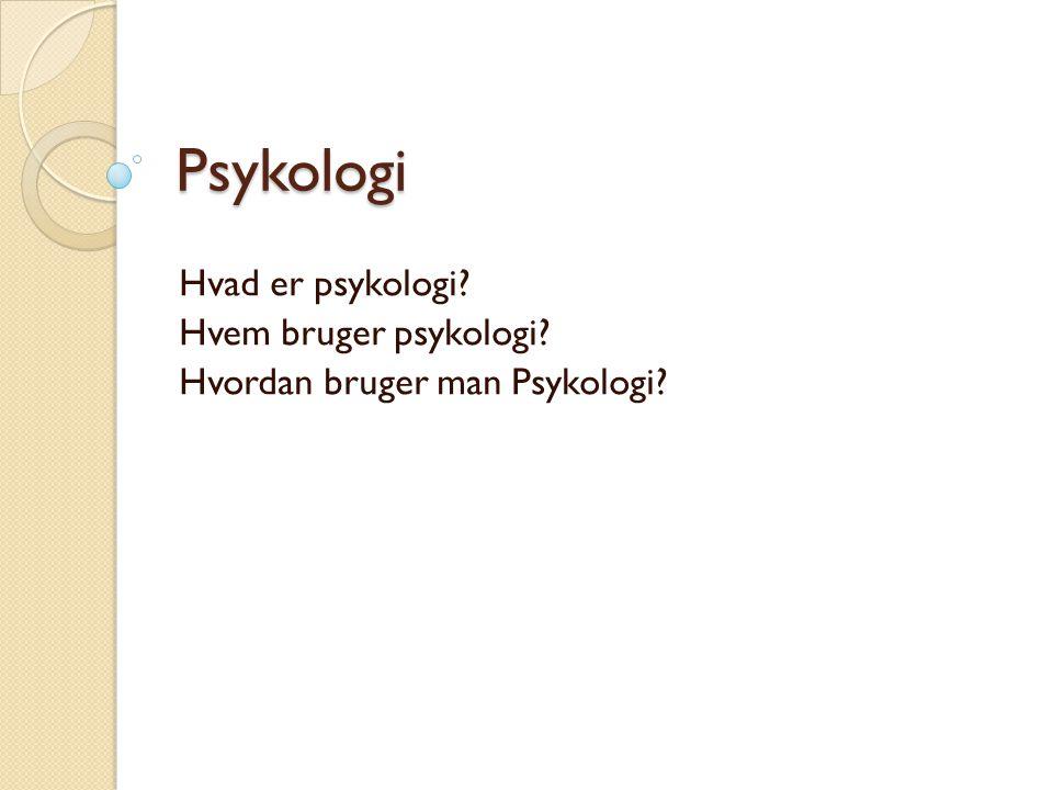 Psykologi Hvad er psykologi Hvem bruger psykologi