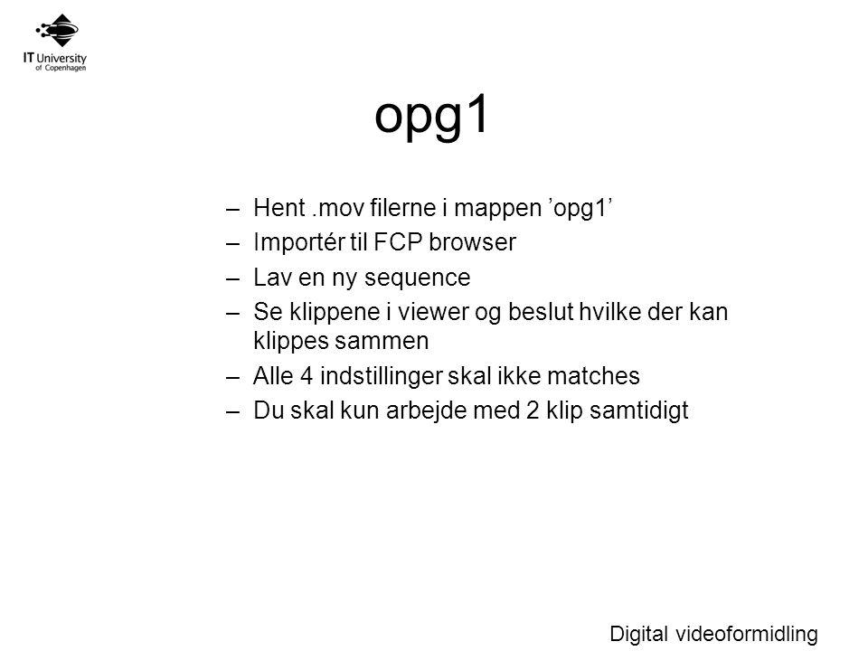 opg1 Hent .mov filerne i mappen 'opg1' Importér til FCP browser