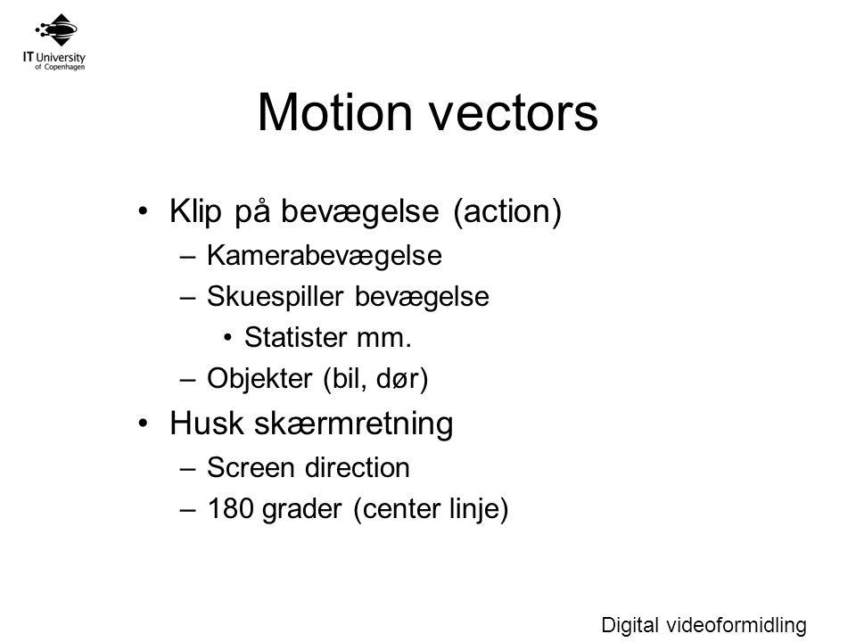 Motion vectors Klip på bevægelse (action) Husk skærmretning