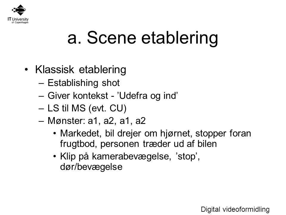a. Scene etablering Klassisk etablering Establishing shot