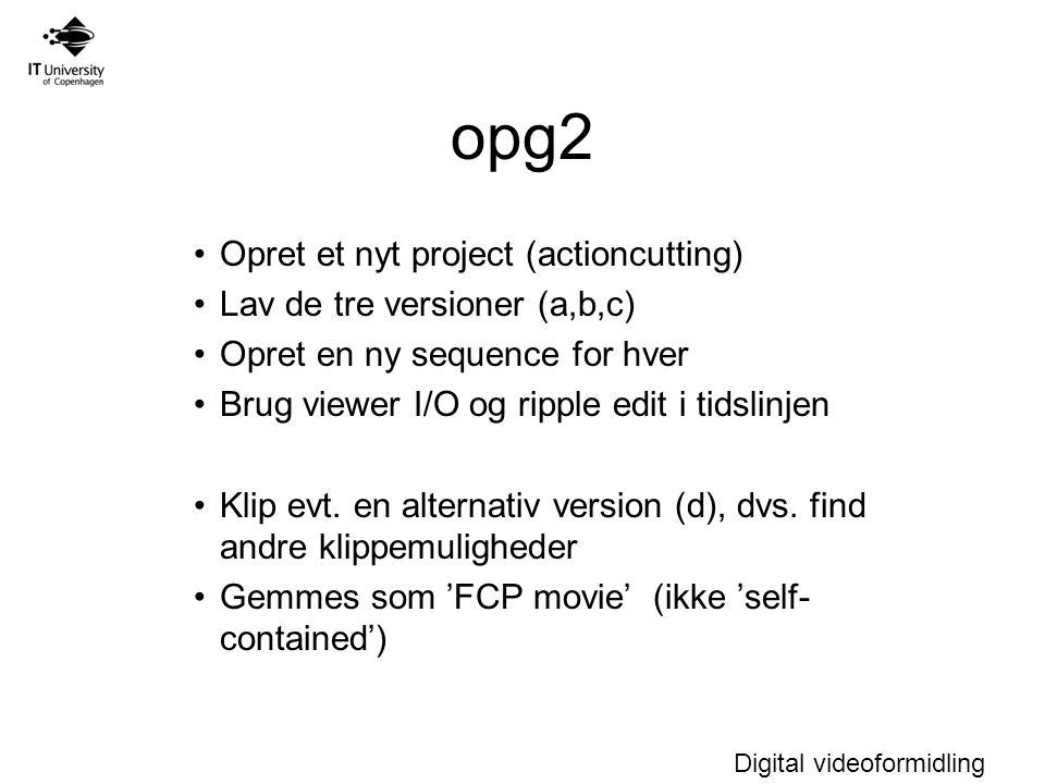 opg2 Opret et nyt project (actioncutting) Lav de tre versioner (a,b,c)