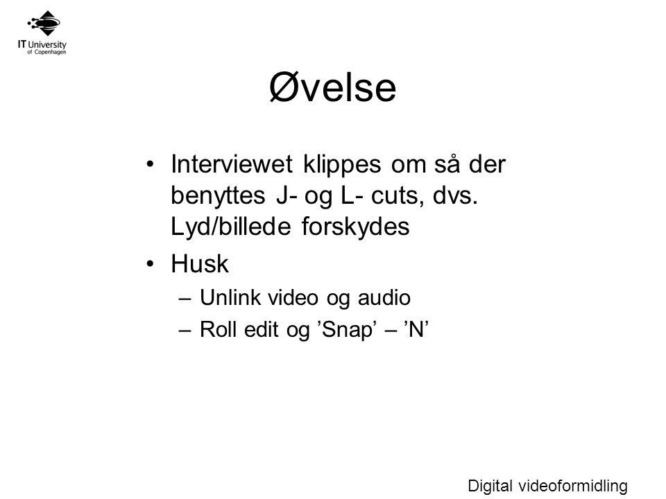 Øvelse Interviewet klippes om så der benyttes J- og L- cuts, dvs. Lyd/billede forskydes. Husk. Unlink video og audio.