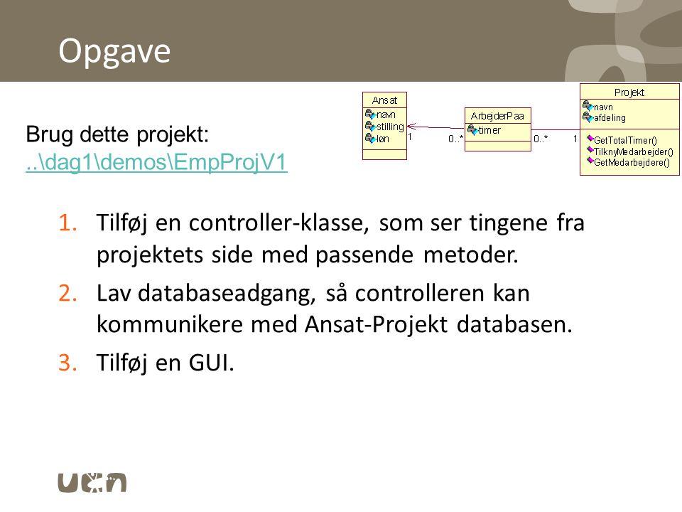 Opgave Brug dette projekt: ..\dag1\demos\EmpProjV1. Tilføj en controller-klasse, som ser tingene fra projektets side med passende metoder.