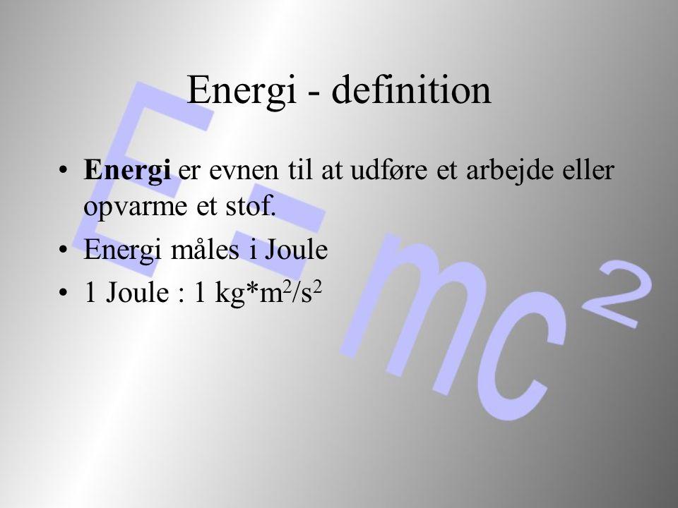 Energi - definition Energi er evnen til at udføre et arbejde eller opvarme et stof. Energi måles i Joule.