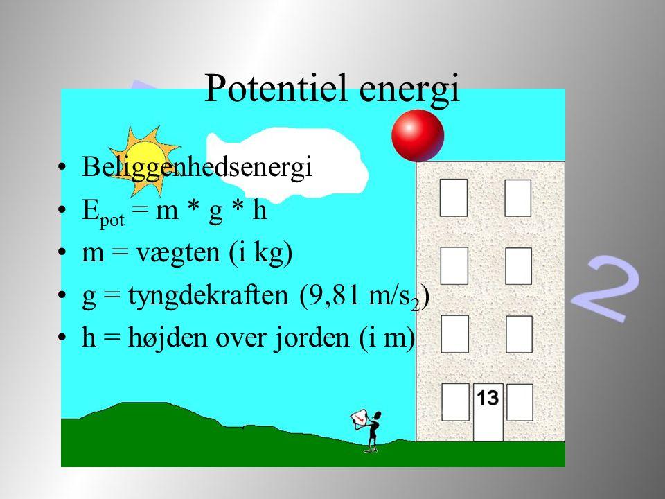 Potentiel energi Beliggenhedsenergi Epot = m * g * h m = vægten (i kg)