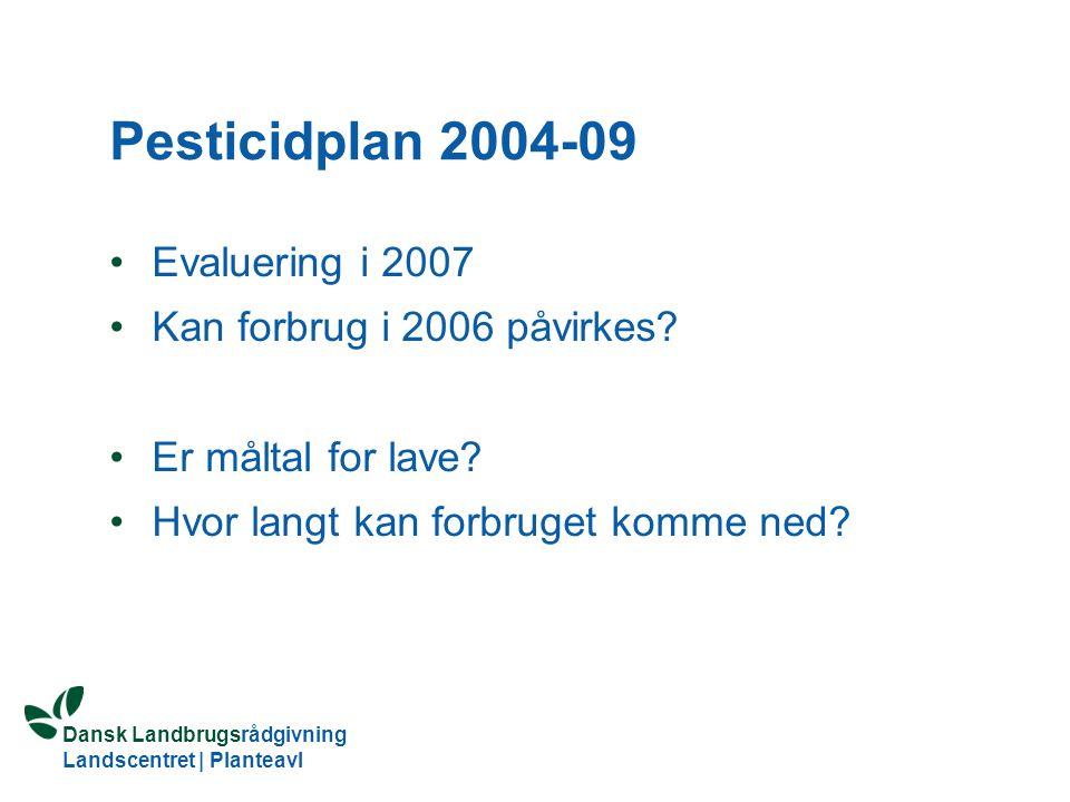 Pesticidplan 2004-09 Evaluering i 2007 Kan forbrug i 2006 påvirkes