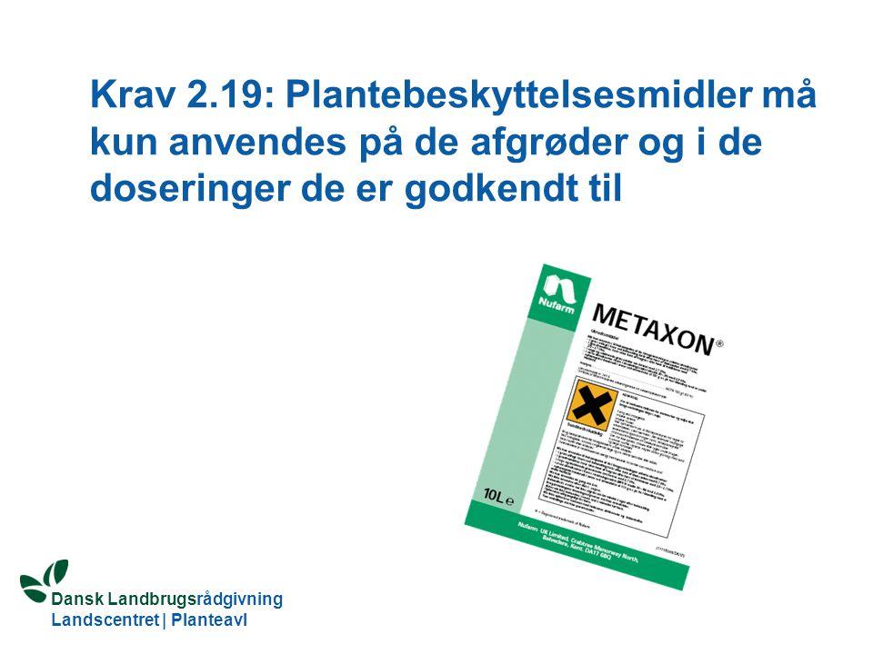 Krav 2.19: Plantebeskyttelsesmidler må kun anvendes på de afgrøder og i de doseringer de er godkendt til