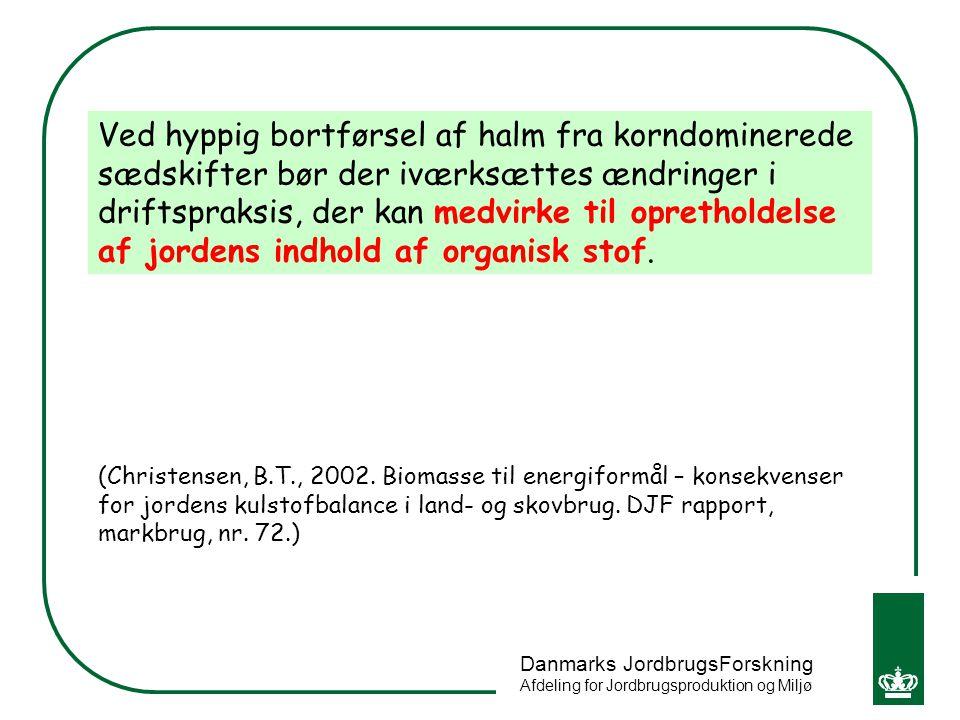 Ved hyppig bortførsel af halm fra korndominerede sædskifter bør der iværksættes ændringer i driftspraksis, der kan medvirke til opretholdelse af jordens indhold af organisk stof.