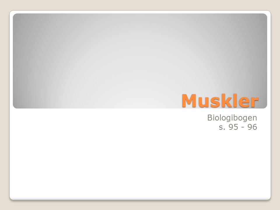 Muskler Biologibogen s. 95 - 96