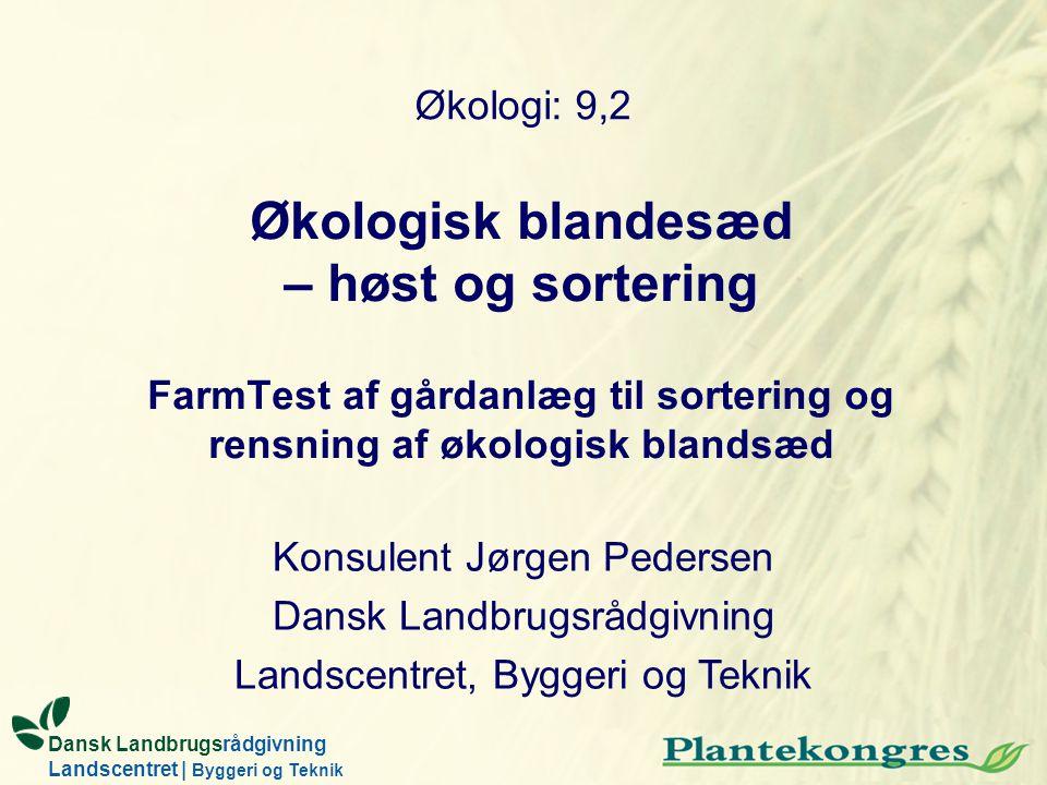 Økologi: 9,2 Økologisk blandesæd – høst og sortering FarmTest af gårdanlæg til sortering og rensning af økologisk blandsæd.