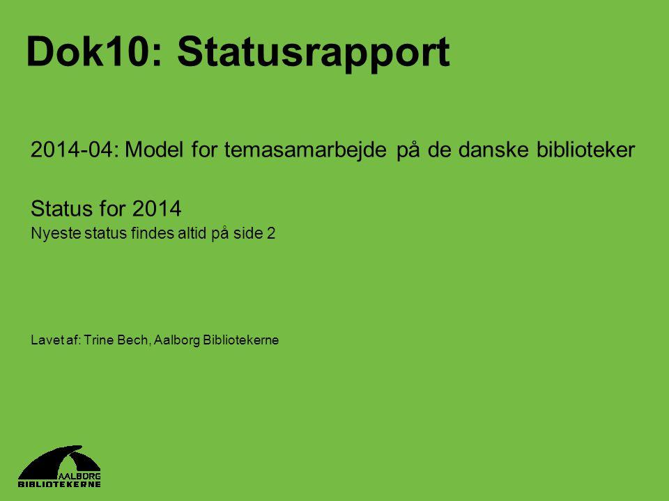 Dok10: Statusrapport 2014-04: Model for temasamarbejde på de danske biblioteker. Status for 2014. Nyeste status findes altid på side 2.