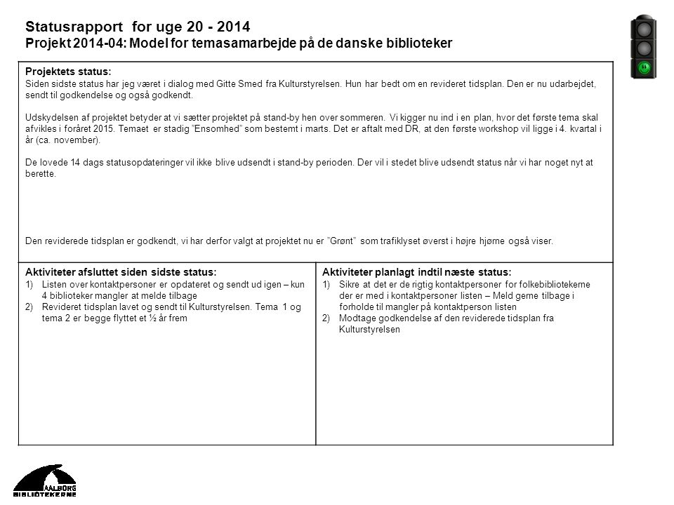 Statusrapport for uge 20 - 2014 Projekt 2014-04: Model for temasamarbejde på de danske biblioteker