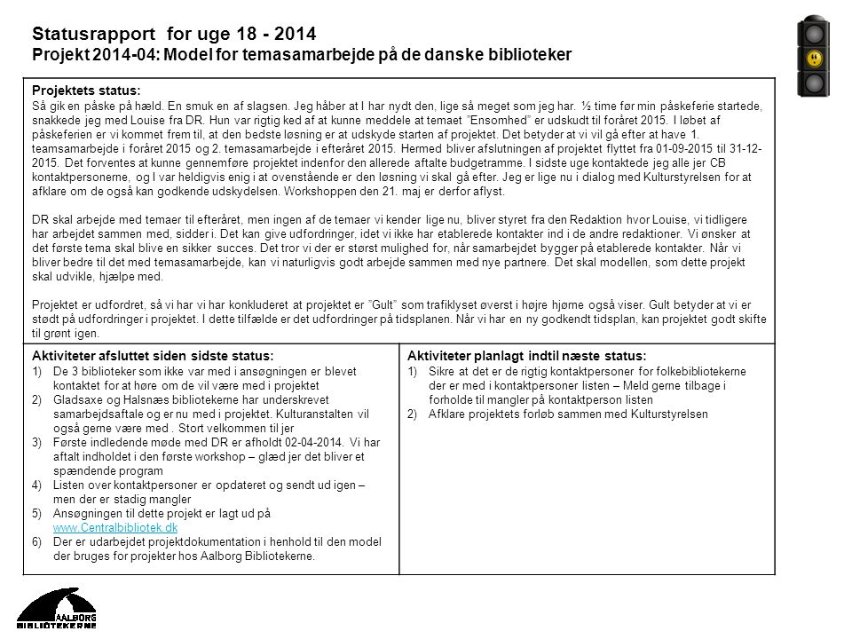 Statusrapport for uge 18 - 2014 Projekt 2014-04: Model for temasamarbejde på de danske biblioteker