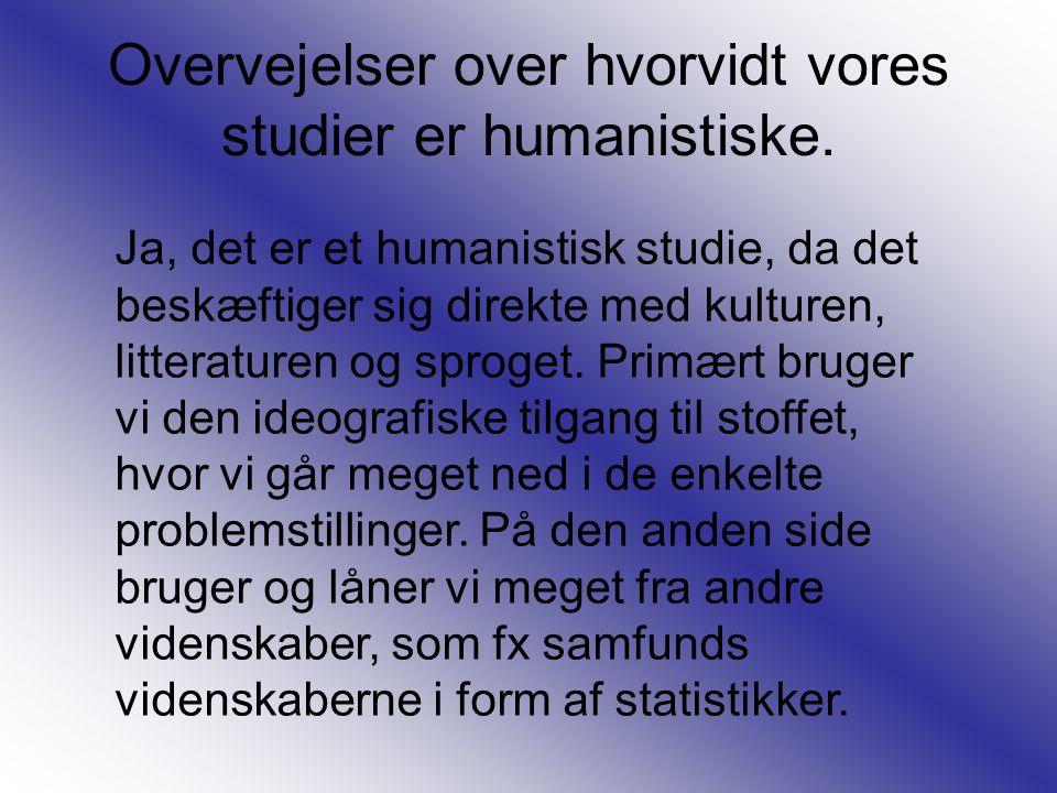 Overvejelser over hvorvidt vores studier er humanistiske.