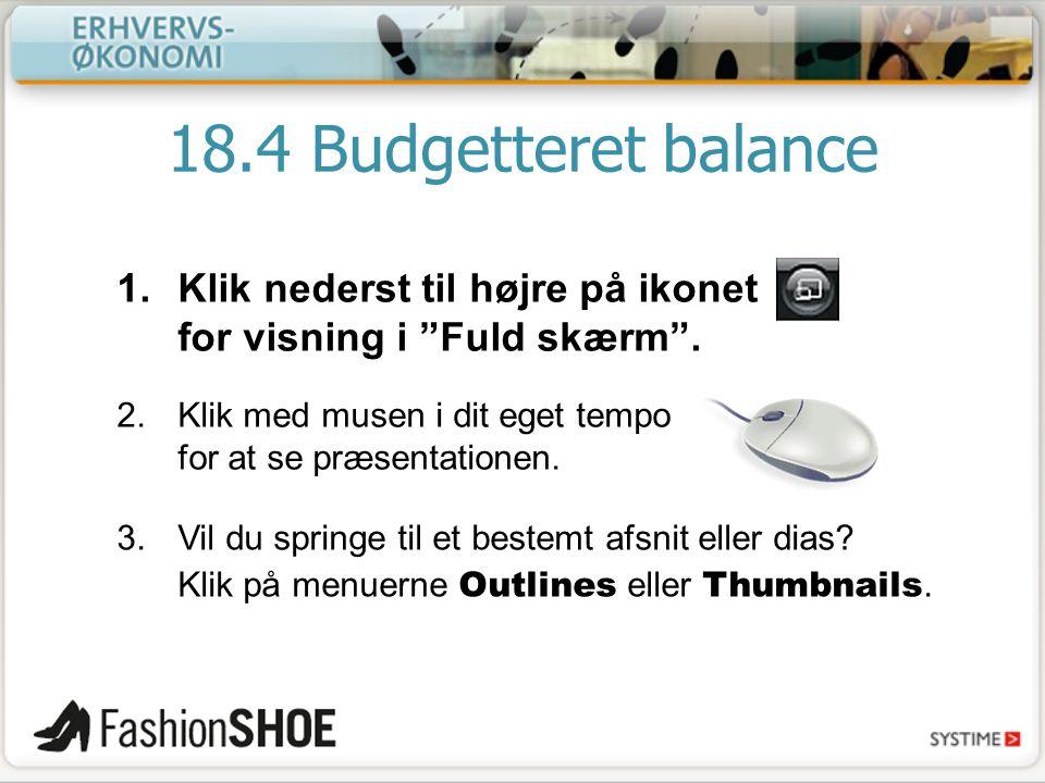18.4 Budgetteret balance Klik nederst til højre på ikonet for visning i Fuld skærm . Klik med musen i dit eget tempo for at se præsentationen.