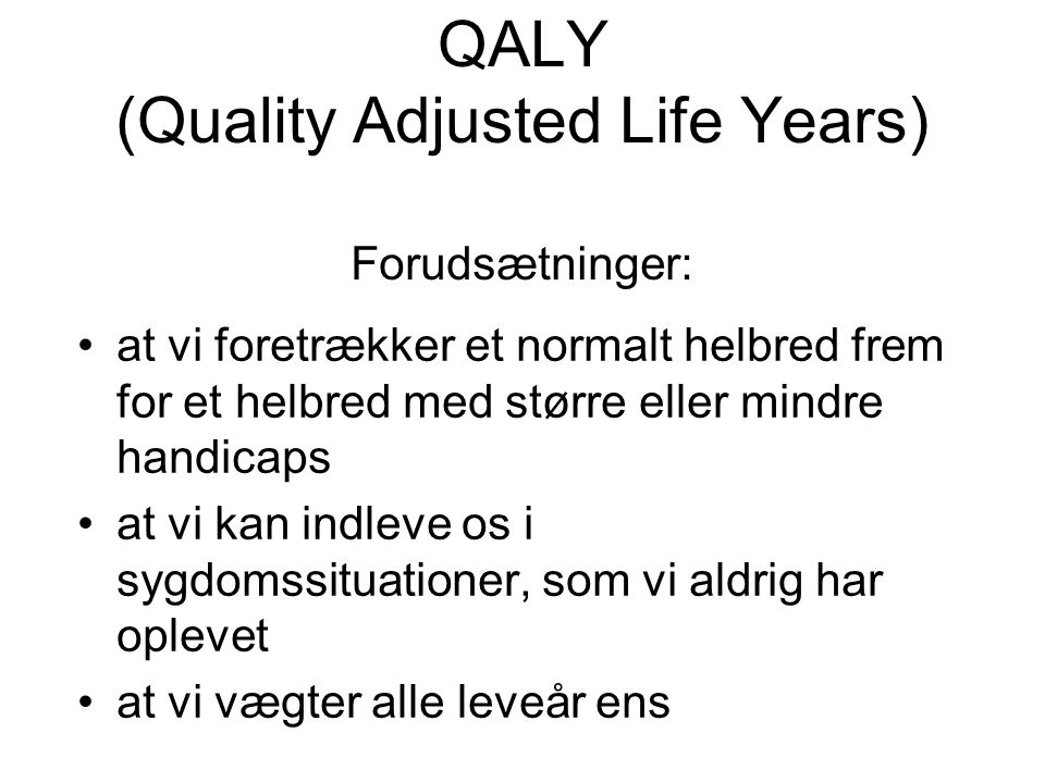 QALY (Quality Adjusted Life Years) Forudsætninger: