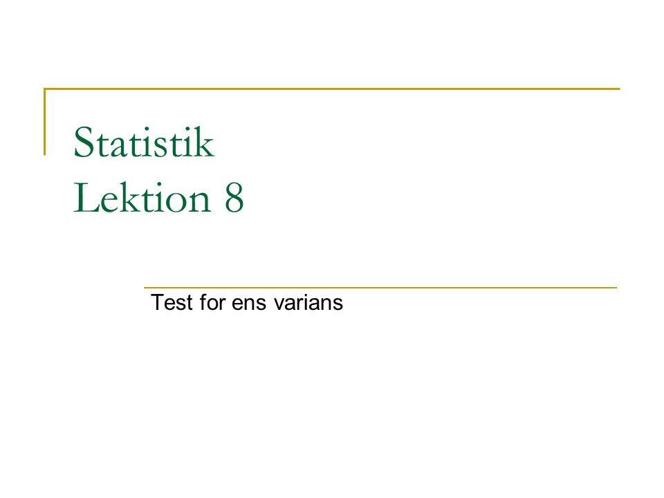 Statistik Lektion 8 Test for ens varians